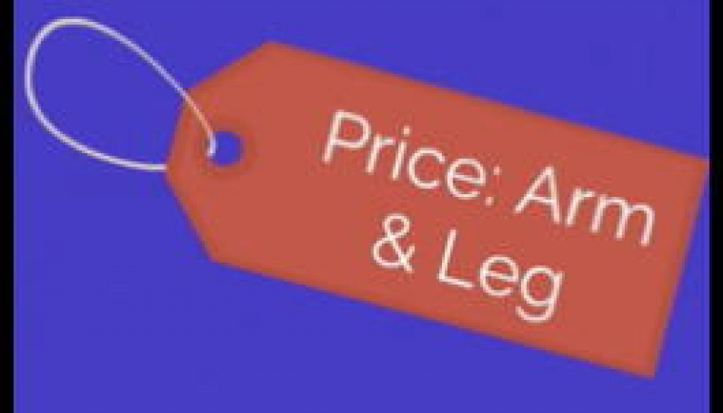 Price tag: An arm and a leg